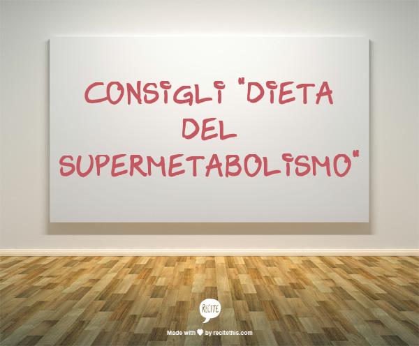 dieta del supermetabolismo schema settimanale